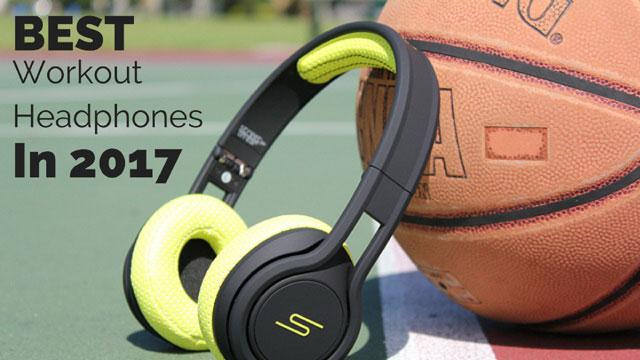 Best Workout Headphones 2017