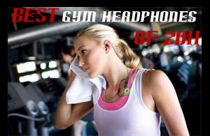 Best Gym Headphones of 2011